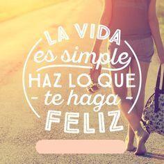 La vida es simple. Haz lo que te haga feliz!