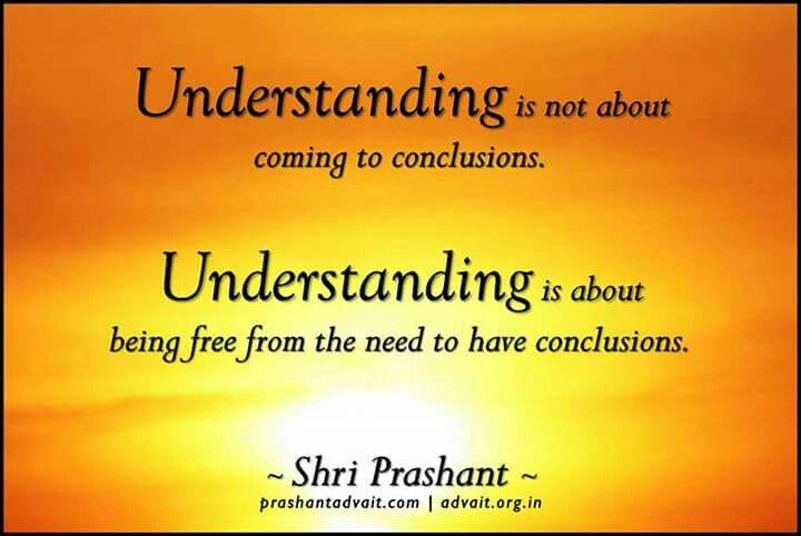 Understanding is not about coming to conclusions. Understanding is about being free from the need to have conclusions. ~Shri Prashant #ShriPrashant #Advait #understanding #conclusion #awareness Read at:-prashantadvait.comWatch at:-www.youtube.com/c/ShriPrashantWebsite:-www.advait.org.inFacebook:-www.facebook.com/prashant.advaitLinkedIn:-www.linkedin.com/in/prashantadvaitTwitter:-https://twitter.com/Prashant_Advait