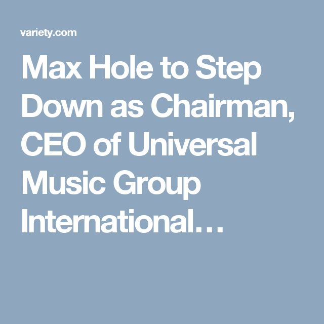 Max Hole to Step Down as Chairman, CEO of Universal Music Group International…