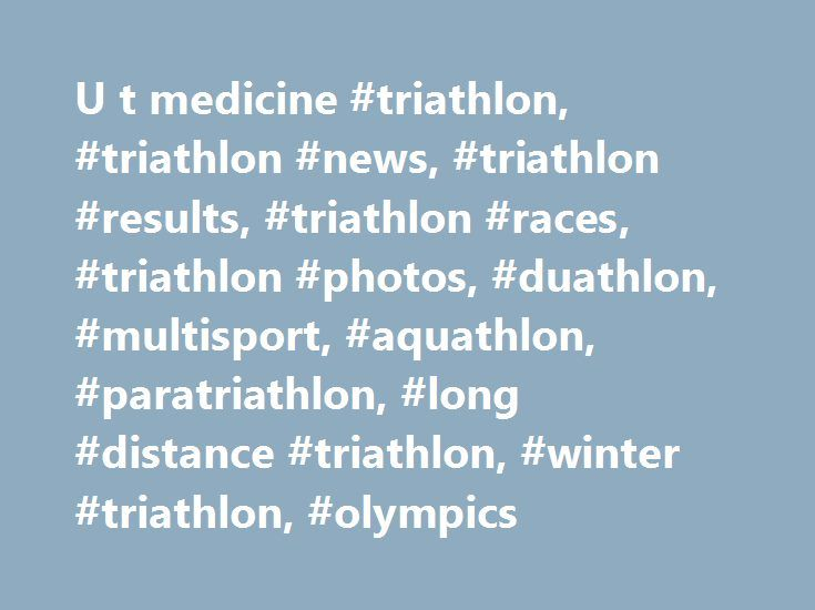 U t medicine #triathlon, #triathlon #news, #triathlon #results, #triathlon #races, #triathlon #photos, #duathlon, #multisport, #aquathlon, #paratriathlon, #long #distance #triathlon, #winter #triathlon, #olympics http://san-diego.remmont.com/u-t-medicine-triathlon-triathlon-news-triathlon-results-triathlon-races-triathlon-photos-duathlon-multisport-aquathlon-paratriathlon-long-distance-triathlon-winter-triathlo/  # Brownlee Brothers return to reclaim hometown WTS Leeds event Strong women s…