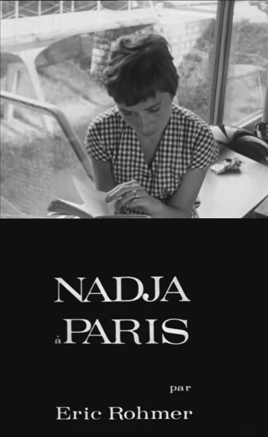 DVD CINE 1988-I - Nadja en París (1964) Francia. Dir.: Éric Rohmer. Drama. Curtametraxe. Sinopse: relato da moza Nadja durante a súa época de estudante estranxeira na cidade de París. Con ela percorremos os lugares que lle gustan e coñecemos ás xentes coas que se topa na súa deambular pola cidade.