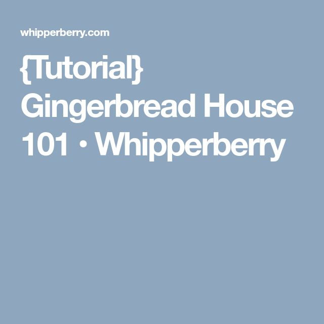 {Tutorial} Gingerbread House 101 • Whipperberry