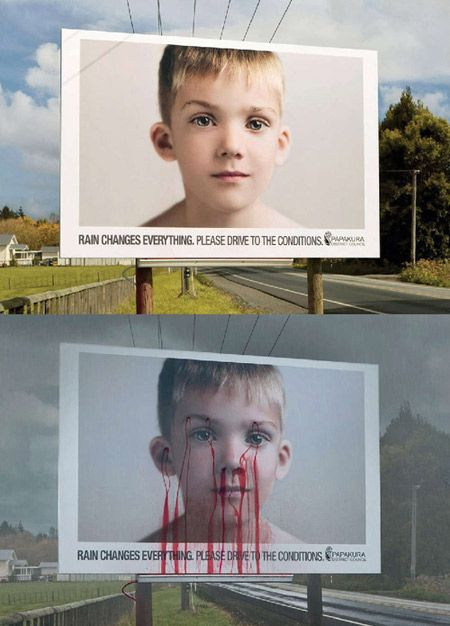 Rain changes everything.....A bleeding billboard in New Zealand is being used to remind motorists to drive carefully during the rainy season.    The disturbing ad features portraits of children that bleed from the eyebrows, nose, ears and mouth when it rains.