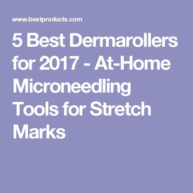 5 Best Dermarollers for 2017 - At-Home Microneedling Tools for Stretch Marks