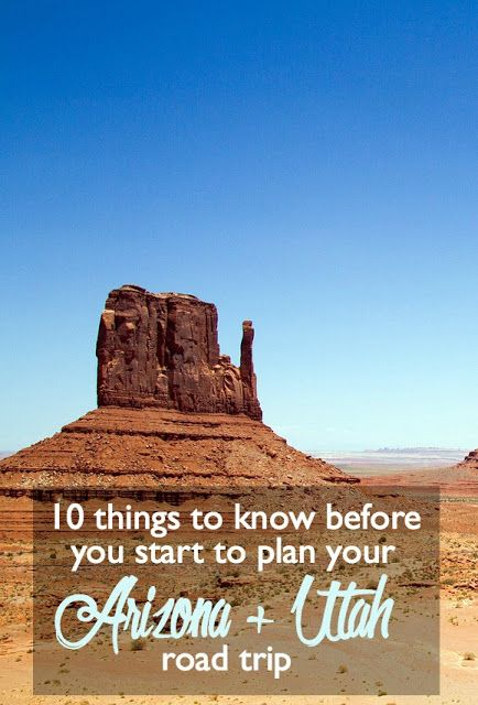 10 Things to Know before You Start to Plan Your Arizona   Utah Road Trip
