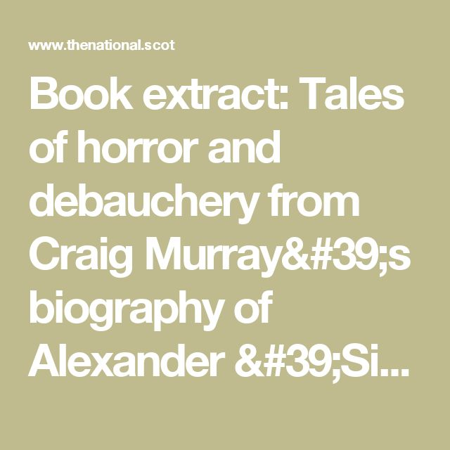 Book extract: Tales of horror and debauchery from Craig Murray's biography of Alexander 'Sikunder' Burnes (From The National)