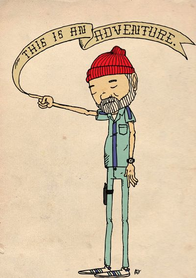 """""""THIS IS AN ADVENTURE."""" -Zissou by Derek Eads (The Life Aquatic with Steve Zissou - Wes Anderson)"""