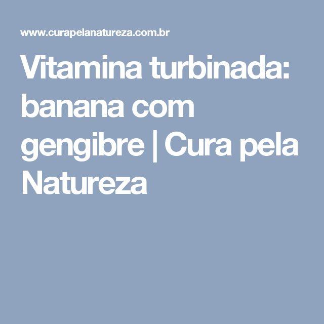 Vitamina turbinada: banana com gengibre | Cura pela Natureza