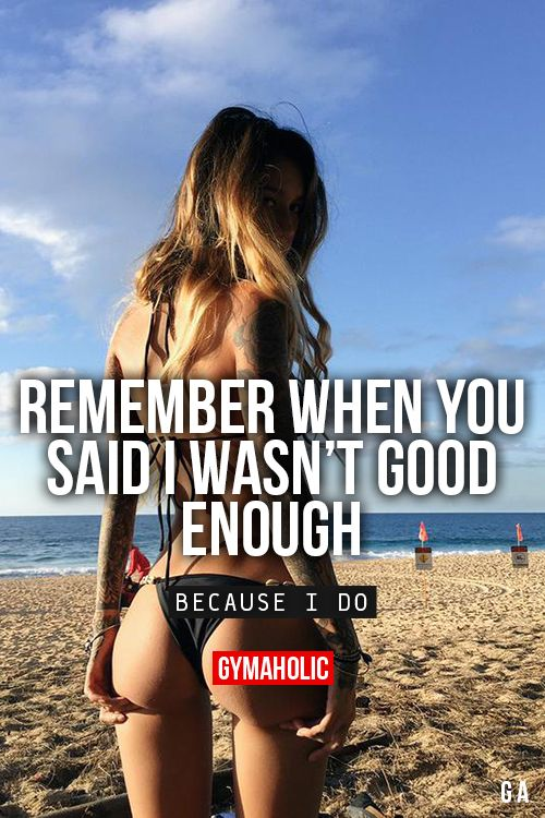 Remember When You Said I wasn't good enough? I wasn't good enough. Because I do