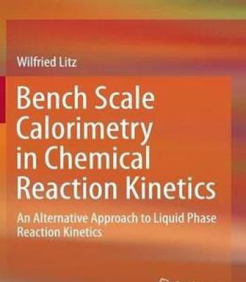 Bench Scale Calorimetry In Chemical Reaction Kinetics: An Alternative Approach To Liquid Phase Reaction Kinetics PDF
