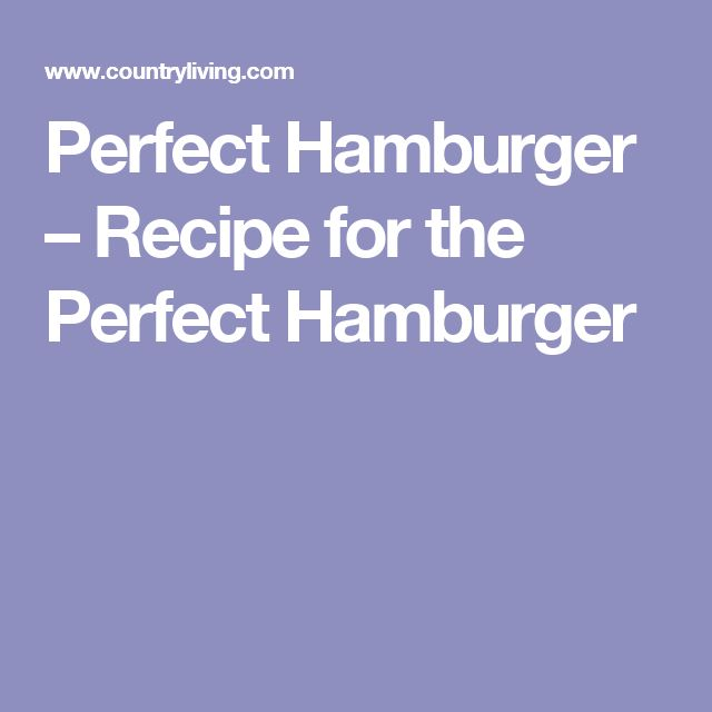 Perfect Hamburger – Recipe for the Perfect Hamburger
