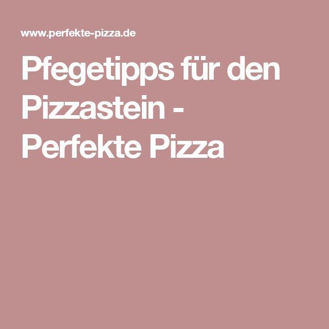 Pfegetipps für den Pizzastein - Perfekte Pizza