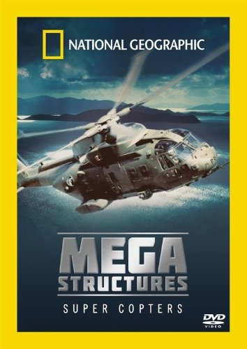 Super Copters - National Geographic - Megastructures DVD - Click picture for details