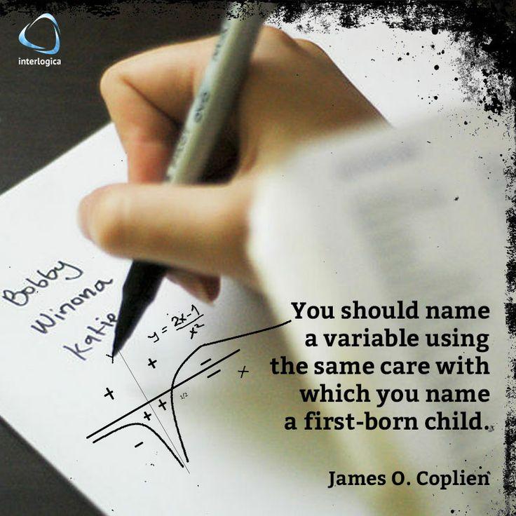 """""""Dovresti scegliere il nome di una variabile con la stessa cura con cui scegli il nome del tuo primo figlio.""""  James O. Coplien  #geek #quote #nerd   Interlogica: Persone, Idee e Sistemi Software per il Business"""