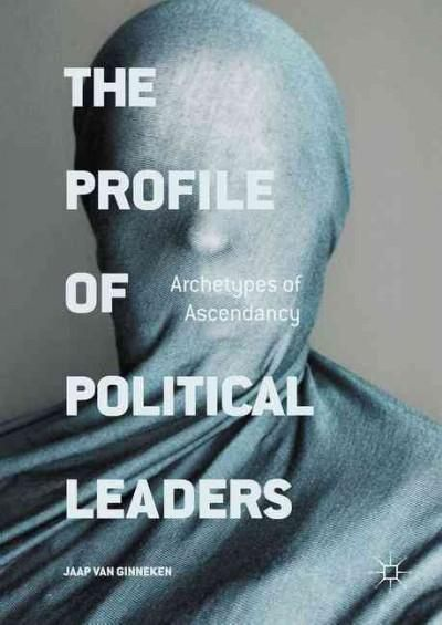 The Profile of Political Leaders: Archetypes of Ascendancy