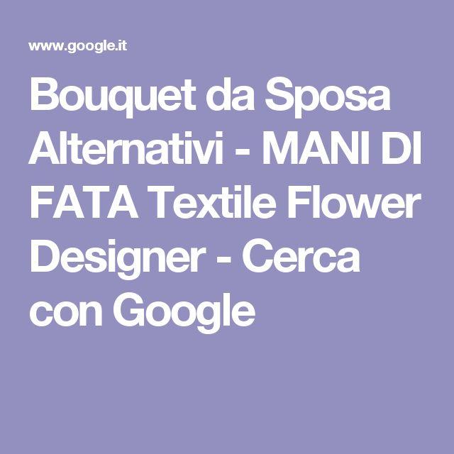 Bouquet da Sposa Alternativi - MANI DI FATA Textile Flower Designer - Cerca con Google