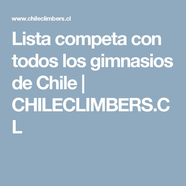 Lista competa con todos los gimnasios de Chile | CHILECLIMBERS.CL
