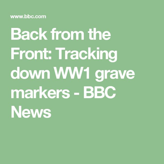 Back from the Front: Tracking down WW1 grave markers - BBC News