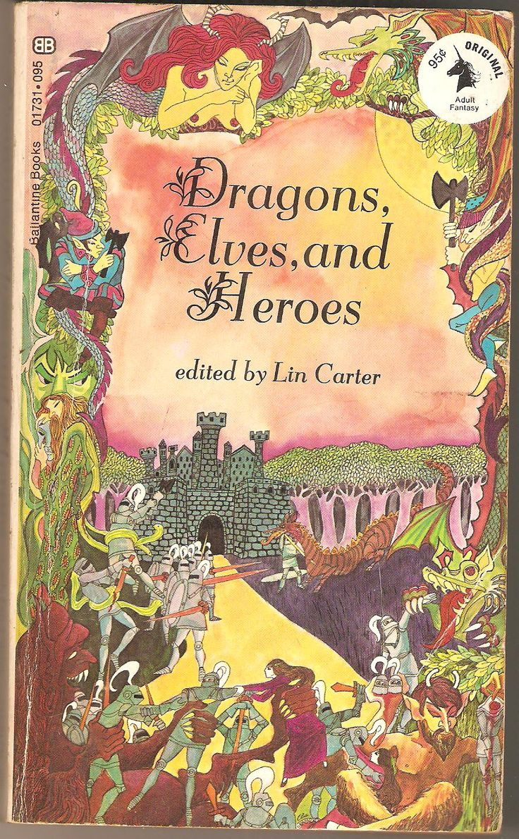 Dragons, Elves and Heroes. Edited by Lin Carter. With Norma Lorre Goodrich, William Morris, Kenneth Morris, Rudyard Kipling, S. Baring-Gould, James MacPherson, Sir Thomas Malory, Isabel Florence Hapgood, John Martin Crawford, Arthur Layard, William Shakespeare, Edmund Spenser, Charles Swan and Wynnard Hooper, Francisco de Moraes, Lin Carter, Robert Browning, Voltaire and Alfred Lord Tennyson.