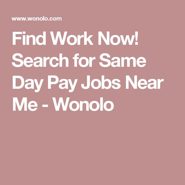 Find Work Now! Search for Same Day Pay Jobs Near Me - Wonolo