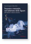 """La sospensione dell'incredulità. """"Incanto e racconto nel labirinto delle figure"""" di Marnie Campagnato e Marco Dallari, Erickson"""