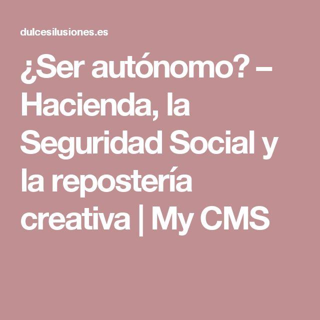 ¿Ser autónomo? – Hacienda, la Seguridad Social y la repostería creativa | My CMS