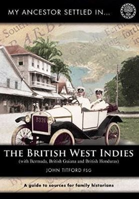 'My Ancestors Settled in the West Indies' // Author: John Titford // A comprehensive guide to locating and using records of British ancestors who moved to the British West Indies, and also Bermuda, British Guiana (Guyana) and British Honduras (Belize). Arranged in an easy to use, territory by territory format, it guides you through the available records, and warns you of the pitfalls which lay along the way. // Published 2011 by Society of Genealogists // Price: £9.99