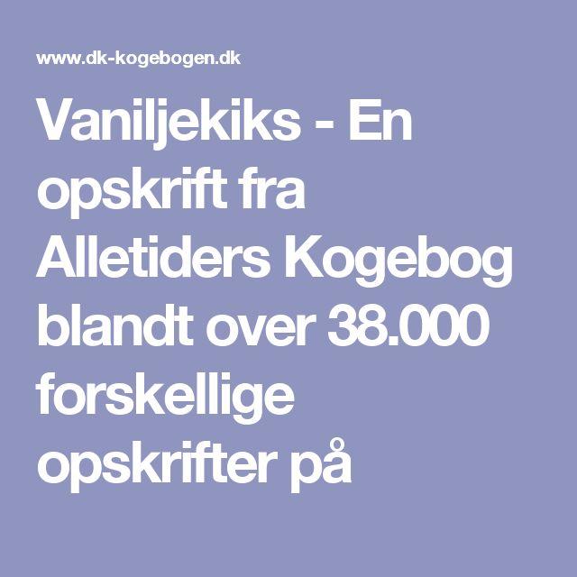 Vaniljekiks - En opskrift fra Alletiders Kogebog blandt over 38.000 forskellige opskrifter på