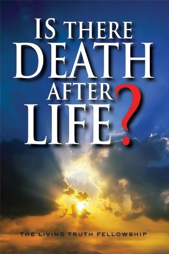 Is There Death After Life? 6th Edition by John A. Lynn. $4.84. Publisher: The Living Truth Fellowship; 6th edition (September 5, 2011). Author: John A. Lynn. 112 pages