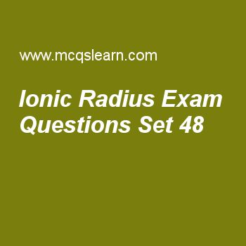 Practice test on ionic radius, chemistry quiz 48 online. Free chemistry exam's questions and answers to learn ionic radius test with answers. Practice online quiz to test knowledge on ionic radius, crystallization, properties of crystalline solids, boiling point and external pressure, grahams law of diffusion worksheets. Free ionic radius test has multiple choice questions set as cationic radius decreases when effective nuclear charge on ion, answer key with choices as remain same...