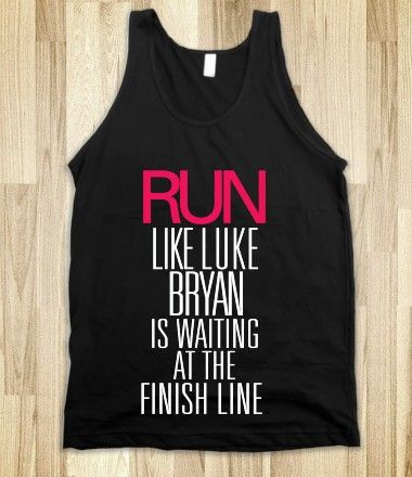 Run like Luke Bryan is waiting at the finish line black