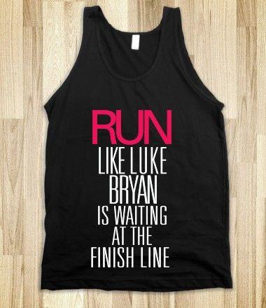 Run like Luke Bryan is waiting at the finish line black