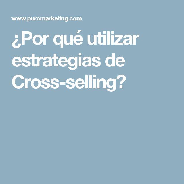 ¿Por qué utilizar estrategias de Cross-selling?
