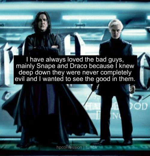 Honestly, I hated Snape right up until the Deathly Hallows, but the whole time I was trying to see good in Draco. I was so upset at the end, because there just wasn't enough there for him to act on, and it broke my heart.