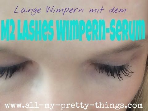 How to get massive lashes - lange Wimpern mit dem M2 Lashes Wimpern Serum - Review - YouTube @MarinRoj