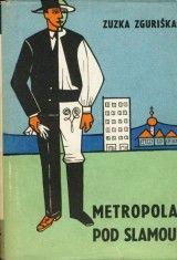 Zuzka Zguriška - Metropola pod slamou, Práca,Bratislava 1949, lustrácie: Ladislav Guderna