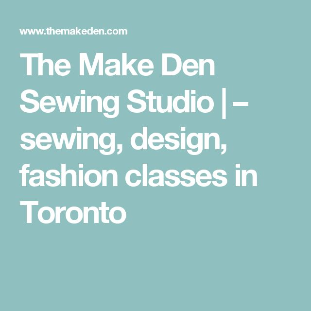 The Make Den Sewing Studio | – sewing, design, fashion classes in Toronto