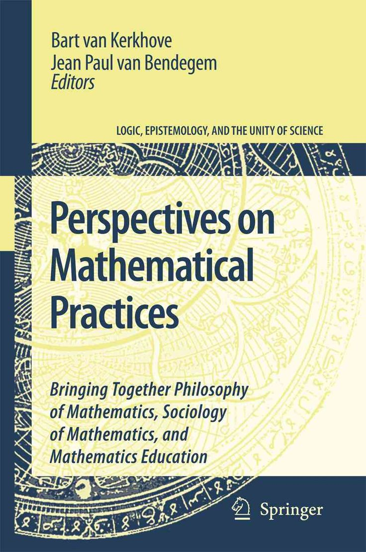 Perspectives on Mathematical Practices: Bringing Together Philosophy of Mathematics, Sociology of Mathematics, an...