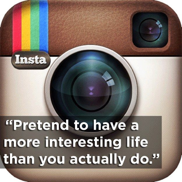 Instagram. | 18 Brutally Honest Slogans For The Apps That Everyone Has
