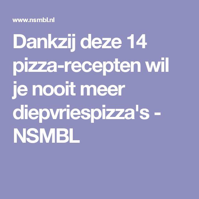 Dankzij deze 14 pizza-recepten wil je nooit meer diepvriespizza's - NSMBL