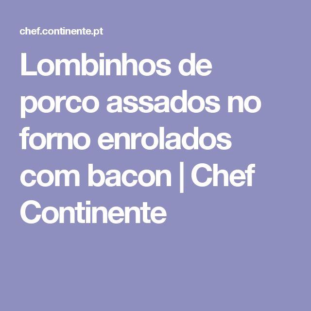 Lombinhos de porco assados no forno enrolados com bacon | Chef Continente