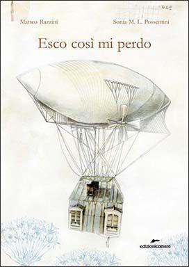 Esco così mi perdo, Matteo Razzini, illustrazioni di Sonia Maria Luce Possentini,  Edizioni Corsare 2014