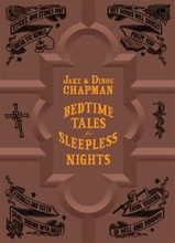 Bedtime Tales for Sleepless Nights Jake & Dinos Chapman FUEL