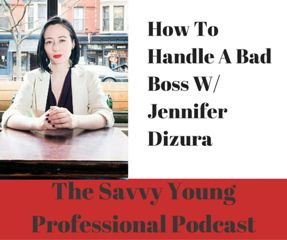 How to deal with a horrible boss w/ Jennifer Dziura (EP. 13) - http://www.thesavvyyoungprofessional.com/episode13/ #GetBullish #KeepItSavvy #TheSavvyYP #Podcast #iTunes #Stitcher #HorribleBosses #HowToDealWithAHorribleBoss
