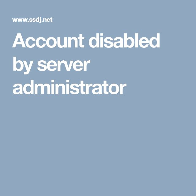 Account disabled by server administrator