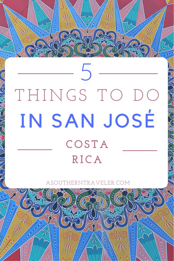 Top 5 Things to do in San José, Costa Rica. asoutherntraveler.com