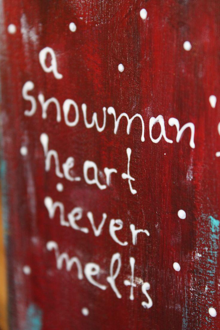 a snowman' s heart never melts!