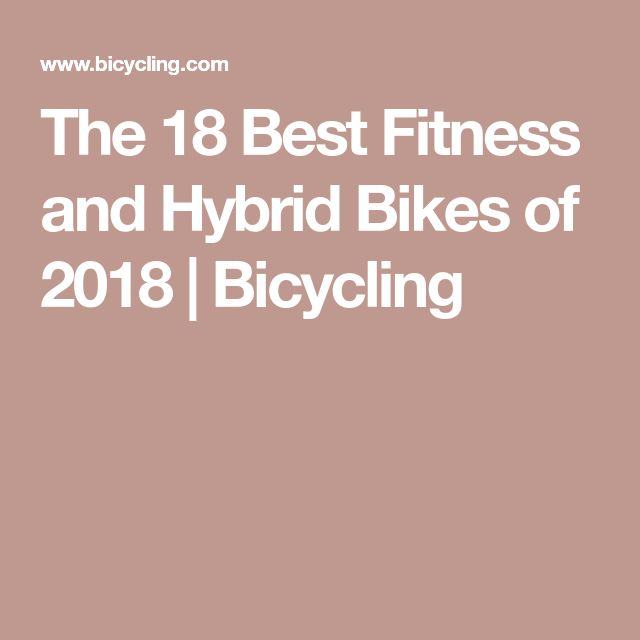 The 18 Best Fitness and Hybrid Bikes of 2018 | Bicycling