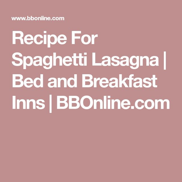 Recipe For Spaghetti Lasagna | Bed and Breakfast Inns | BBOnline.com