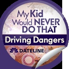 My Kid Would Never Do That- Driving Dangers
